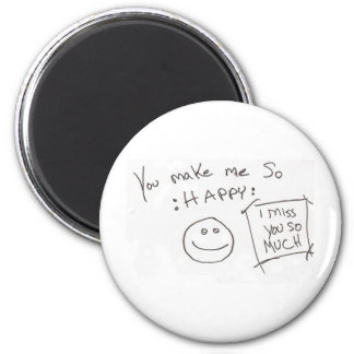You make me So :HAPPY: i miss you so much 6 Cm Round Magnet