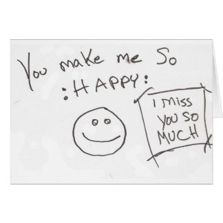 You make me So :HAPPY: i miss you so much Greeting Card
