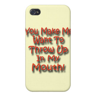 You Make Me Want To Throw Up In My Mouth 2 iPhone 4/4S Covers