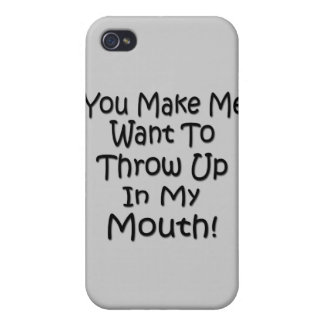 You Make Me Want To Throw Up In My Mouth Cases For iPhone 4