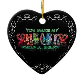 You Make My Heart Skip a Beat Ornaments