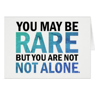You may be RARE but you are NOT ALONE Card