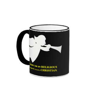 You may be religious but you aren't a Christian Ringer Mug
