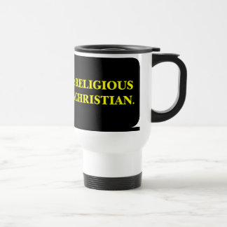 You may be religious but you aren't a Christian Stainless Steel Travel Mug