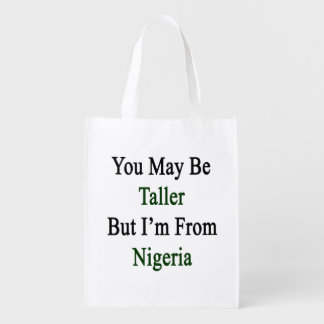 You May Be Taller But I'm From Nigeria