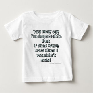 You may say I'm impossible but if that were true.. Baby T-Shirt