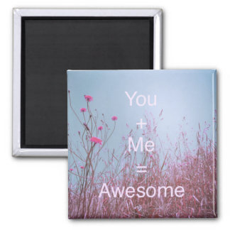 You + me = awesome magnet