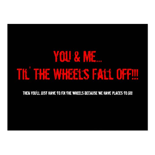 You & Me...Til' The Wheels Fall Off!!!, Then yo... Post Cards