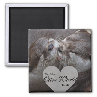 You Mean Otter World To Me Otters Love Kissing Magnet
