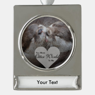 You Mean Otter World To Me Otters Love Kissing Silver Plated Banner Ornament