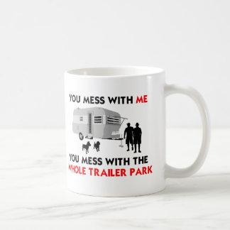 You mess w/ me, you mess w/ the whole trailer park basic white mug
