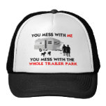 You mess w/ me, you mess w/ the whole trailer park trucker hat