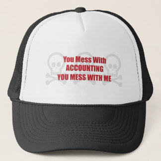 You Mess With Accounting You Mess With Me Trucker Hat