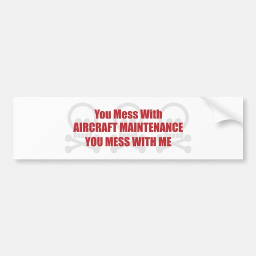 You Mess With Aircraft Maintenance You Mess With M Bumper Stickers