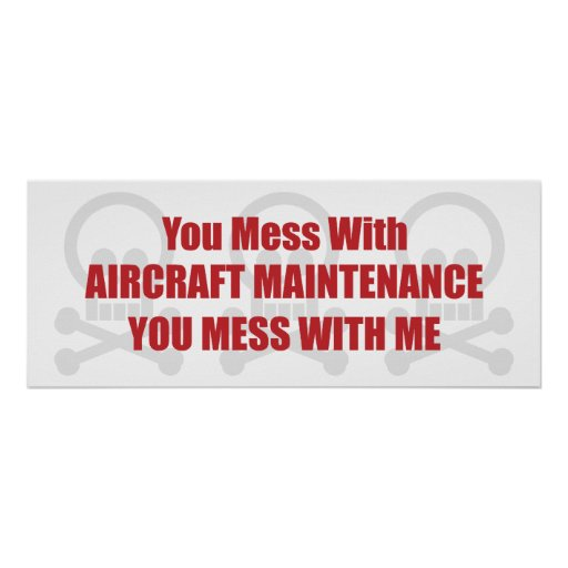 You Mess With Aircraft Maintenance You Mess With M Posters