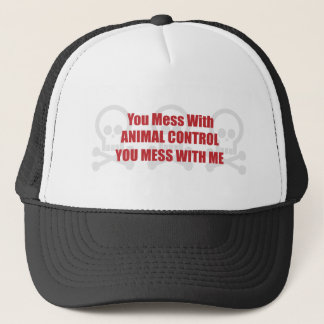 You Mess With Animal Control You Mess With Me Trucker Hat