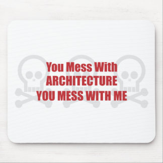You Mess With Architecture You Mess With Me Mouse Pad