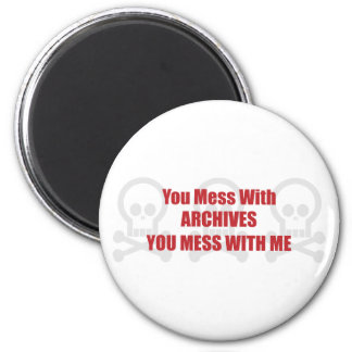You Mess With Archives You Mess With Me Magnet