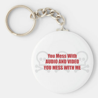 You Mess With Audio and Video You Mess With Me Basic Round Button Key Ring