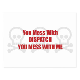 You Mess With Dispatch You Mess With Me Post Card