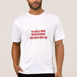You Mess With Harpsichord You Mess With Me T-Shirt