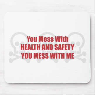 You Mess With Health and Safety You Mess With Me Mouse Mat