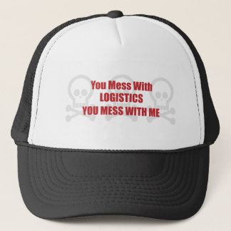 You Mess With Logistics You Mess With Me Trucker Hat