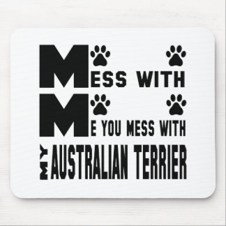 You mess with my Australian Terrier Mouse Pad