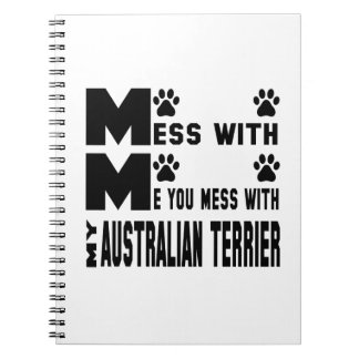 You mess with my Australian Terrier Note Books