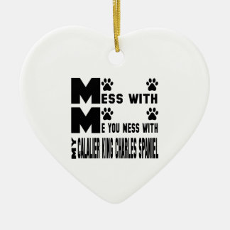 You mess with my Cavalier King Charles Spaniel Ceramic Heart Decoration