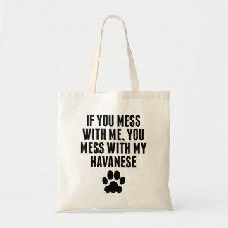 You Mess With My Havanese Budget Tote Bag