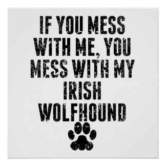 You Mess With My Irish Wolfhound Poster