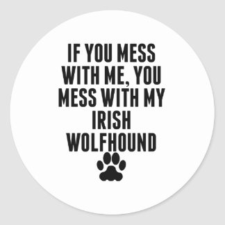 You Mess With My Irish Wolfhound Round Sticker