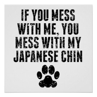 You Mess With My Japanese Chin Poster