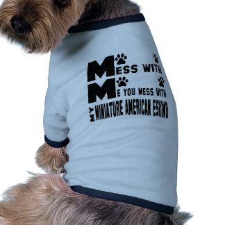 You mess with my Miniature American Eskimo Ringer Dog Shirt