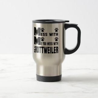 You mess with my Rottweiler Travel Mug