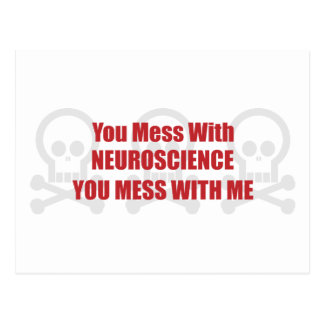 You Mess With Neuroscience You Mess With Me Postcard
