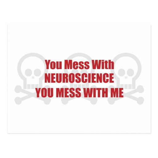 You Mess With Neuroscience You Mess With Me Postcards