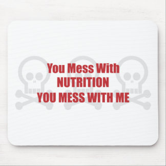 You Mess With Nutrition You Mess With Me Mouse Mat
