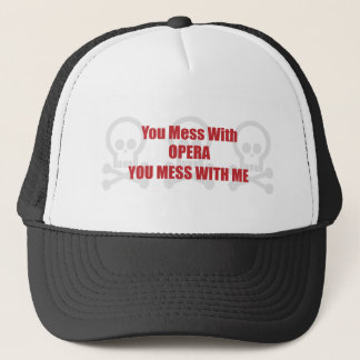 You Mess With Opera You Mess With Me Trucker Hat