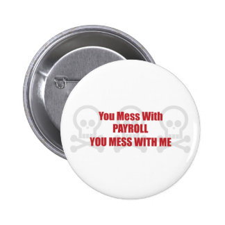 You Mess With Payroll You Mess With Me 6 Cm Round Badge