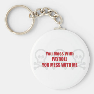 You Mess With Payroll You Mess With Me Basic Round Button Key Ring
