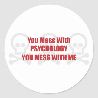 You Mess With Psychology You Mess With Me Classic Round Sticker