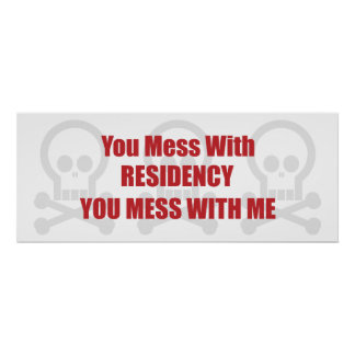 You Mess With Residency You Mess With Me Poster