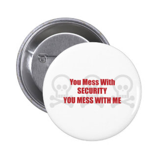 You Mess With Security You Mess With Me 6 Cm Round Badge