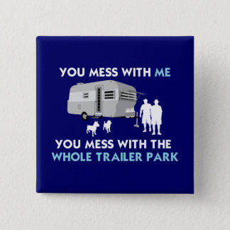 ...You Mess with the Whole Trailer Park! 15 Cm Square Badge