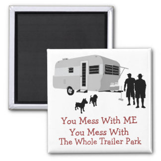 You Mess With The Whole Trailer Park Magnet