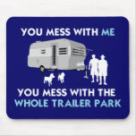 ...You Mess with the Whole Trailer Park! Mousepad