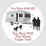 ... You Mess With The Whole Trailer Park stickers