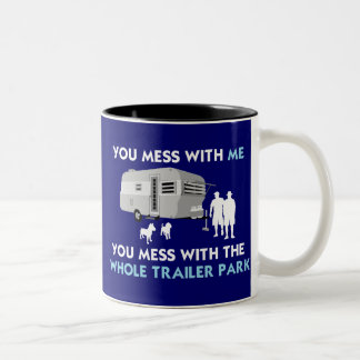 ...You Mess with the Whole Trailer Park! Two-Tone Mug